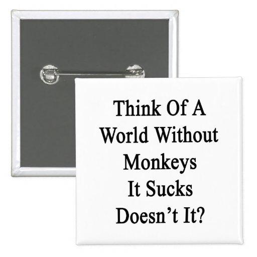 Piénselo en un mundo sin los monos que Sucks no ha Pin Cuadrada 5 Cm