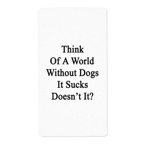 Piénselo en un mundo sin los perros que Sucks no h Etiqueta De Envío
