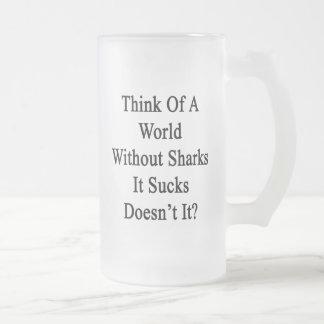 Piénselo en un mundo sin los tiburones que Sucks n Tazas