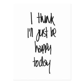Pienso que apenas seré postal feliz del hoy
