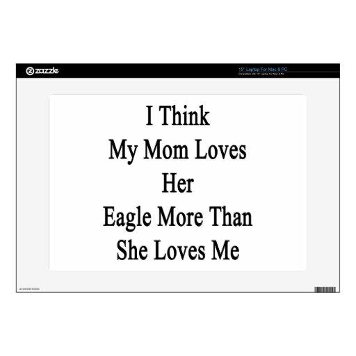 Pienso que mi mamá ama su Eagle más que ella ama Portátil 38,1cm Skin