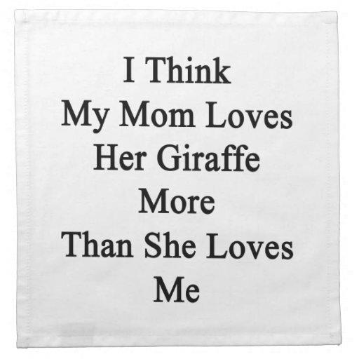 Pienso que mi mamá ama su jirafa más que ella Lov Servilletas Imprimidas