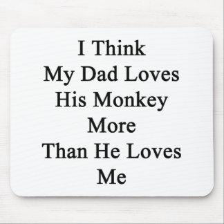 Pienso que mis amores del papá que su mono más que tapete de raton