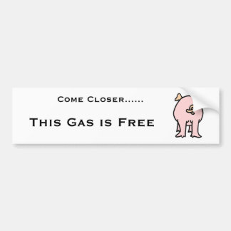 PIG, Come Closer......, This Gas is Free Car Bumper Sticker