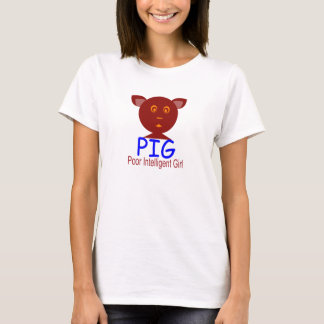 PIG (Poor Intelligent Girl) T-Shirt