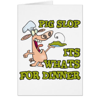 pig slop its whats for dinner funny cook cartoon greeting card