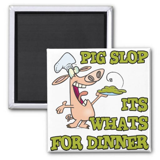 pig slop its whats for dinner funny cook cartoon 2 inch square magnet