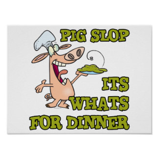 pig slop its whats for dinner funny cook cartoon posters