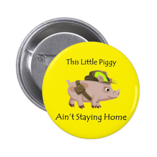 Pig This Little Piggy ain't stayin' home 2 Inch Round Button