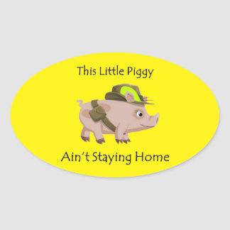 Pig This Little Piggy Ain't Staying Home Oval Sticker