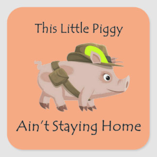 Pig This Little Piggy Ain't Staying Home Square Sticker