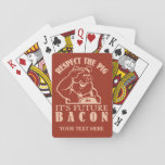 "PIG TO BACON custom color playing cards<br><div class=""desc"">&quot;Respect the pig - it&#39;s future BACON&quot;. Change the text field to what you want. You can also change the font and its size and color by using the &quot;Customize it&quot; function, as well as add more text fields if you wish. Further, you can edit the background color of this...</div>"
