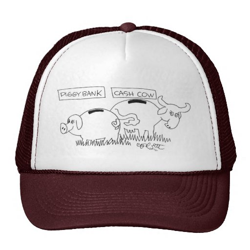 Piggy bank...Cash cow. Hat