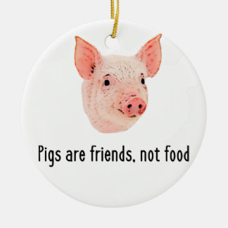 Pigs are friends, not food design ceramic ornament