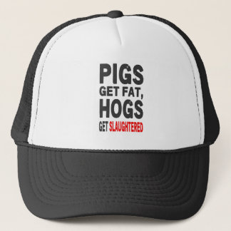 Pigs Gets Fat, Hogs Get Slaughtered Trucker Hat