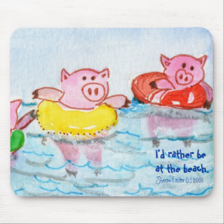 Pigs in Inner tubes  I'd rather be at the beach. Mouse Pad