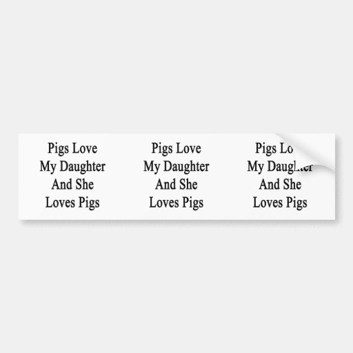 Pigs Love My Daughter And She Loves Pigs Bumper Sticker