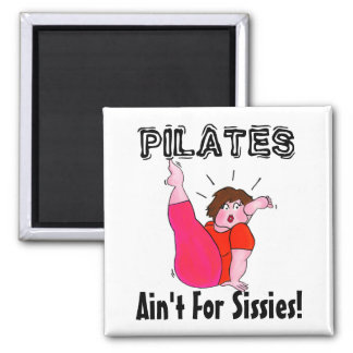 PILATES Ain't For Sissies! Magnet