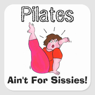 Pilates Ain't For Sissies! Square Sticker