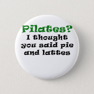 Pilates I Thought You said Pie and Lattes Pinback Button