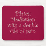 Pilates is just meditation with a lot of pain mousepads