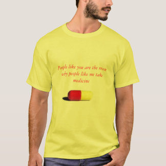 pill, People like you are the reson why people ... T-Shirt