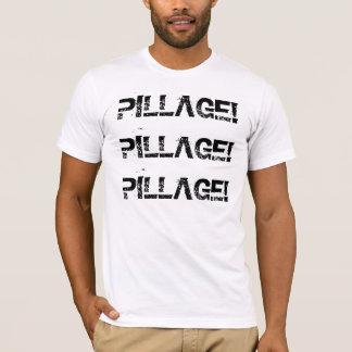 PILLAGE!PILLAGE!PILLAGE! T-Shirt