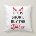 Pillow design, life is short, buy the shoes