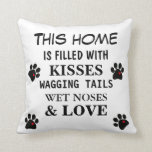 "Pillow Dog Lovers Wet Noses Wagging Tails Love<br><div class=""desc"">Cute throw pillow for dog lovers with black paw prints with red hearts.  Saying on pillow... This home is filled with kisses,  wet noses,  wagging tails and love.  Great for you or for your dog lover friends.</div>"