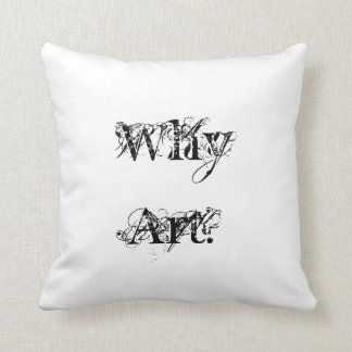 "Pillow ""Why Art?"" by Billy Bernie"