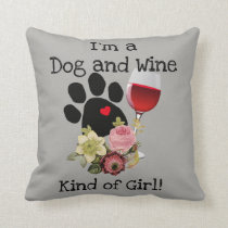 Pillow with I'm A Dog and Wine Kind of Girl