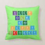 KEEP CALM AND HAPPY BIRTHDAY  Pillows