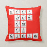 KEEP CALM AND DO SCIENCE  Pillows