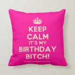 [Crown] keep calm it's my birthday bitch!  Pillows