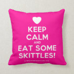 [Love heart] keep calm and eat some skittles!  Pillows