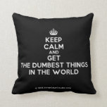 [Crown] keep calm and get the dumbest things in the world  Pillows