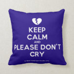 [Broken heart] keep calm and please don't cry  Pillows