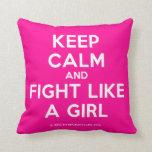keep calm and fight like a girl  Pillows