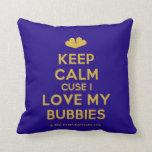 [Two hearts] keep calm cuse i love my bubbies  Pillows
