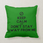 [No sign] keep calm and don't stay away from me  Pillows