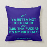 [Electric guitar] ya betta not keep calm just turn tha fuck up it's my birthday!  Pillows