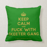 [Crown] keep calm and fuck with skeeter gang  Pillows