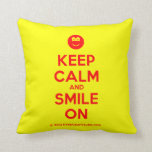 [Smile] keep calm and smile on  Pillows