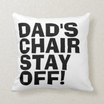 Pillows for Dad, Dad's Chair Stay Off!