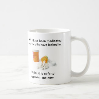 Pills Spilled,  OK, I have been medicated and t... Coffee Mug