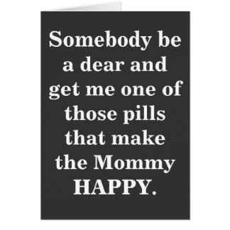 Pills that make the Mommy Happy Card