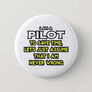 Pilot...Assume I Am Never Wrong Pinback Button