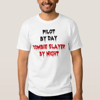 Pilot by Day Zombie Slayer by Night T-shirt