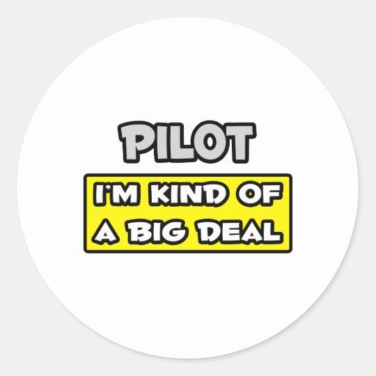 Pilot .. I'm Kind of a Big Deal Classic Round Sticker