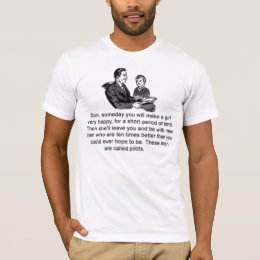 Pilots are better than you could ever hope to be T-Shirt